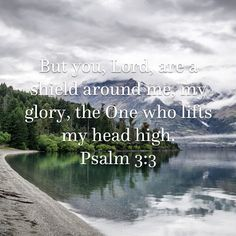 You're my glory, and the lifter of my head.