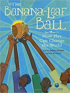 The Banana-Leaf Ball: How Play Can Change the World by Katie Smith Milway, illustrated by Shane W. Evans Publisher: Kids Can. African Boy Names, Refugee Crisis, Refugee Week, Refugee Camps, Thing 1, Play Soccer, Soccer Ball, Character Education, Young Boys