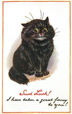 SUCH LUCK! I HAVE TAKEN A GREAT FANCY TO YOU! (1921) Louis Wain