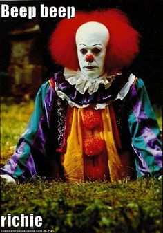 Beep beep   !  scariest clown..EVER! *shudders*