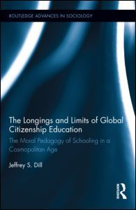 The Longings and Limits of Global Citizenship Education: The Moral Pedagogy of Schooling in a Cosmopolitan Age (Hardback) - Routledge