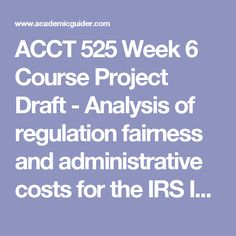ACCT 525 Week 6 Course Project Draft - Analysis of regulation fairness and administrative costs for the IRS Innocent Spouse Relief