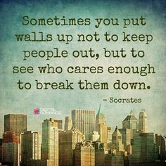 Sometimes you put walls up not to keep people out, but to see who cares enough to break them... #qotd #relationships
