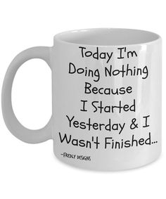 Funny Coffee Mug  Today I'm Doing Nothing funny by FredlyDesigns