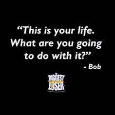The Biggest Loser. Bob is right!