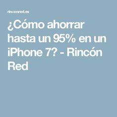 ¿Cómo ahorrar hasta un 95% en un iPhone 7? - Rincón Red