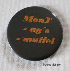 Button Spruch MonT-ag´s-muffel - Button`s Sprüche von Kreawusel-Schmuck  auf DaWanda.com