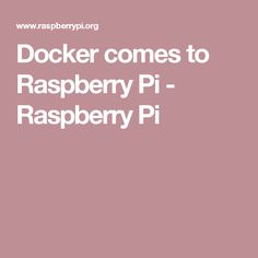 Docker comes to Raspberry Pi - Raspberry Pi
