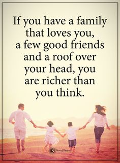 IF you have a family that loves you, a few good friends and a roof over your head, you are richer than you think. #powerofpositivity #positivewords #positivethinking #inspirationalquote #motivationalquotes #quotes #life #love #family #friends #relationship #goodvibes