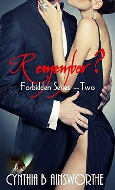 Remember? (Forbidden Series Book 2) by Cynthia B. Ainsworthe  ebook & paperback http://www.amazon.com/dp/B00YI33RAA/ref=cm_sw_r_pi_dp_M8cawb1WBM3AR