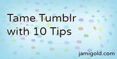 10 Tips for Making #Tumblr Work for #Writers ? Guest: Davonne Burns