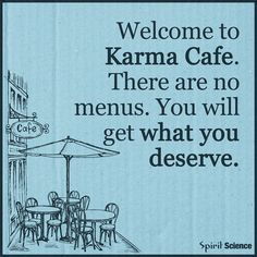 Welcome to KARMA Cafe. There are no menus. You will get what you deserve. Great Quotes, Quotes To Live By, Me Quotes, Motivational Quotes, Funny Quotes, Inspirational Quotes, Poster Quotes, People Quotes, The Words