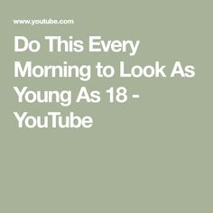 Do This Every Morning to Look As Young As 18 - YouTube