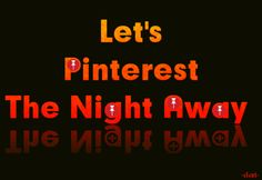 Let's Pinterest The Night Away