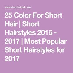 25 Color For Short Hair | Short Hairstyles 2016 - 2017 | Most Popular Short Hairstyles for 2017