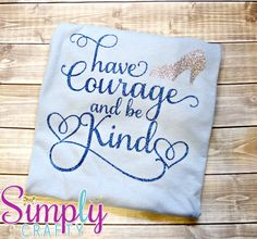 Have Courage and Be Kind Light Blue Shirt