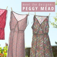 A Pendleton designer by day and sewing pattern designer by night, Peggy Mead creates stunning garments for Sew House Seven.