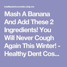 Mash A Banana And Add These 2 Ingredients! You Will Never Cough Again This Winter! - Healthy Dent Cosmetic