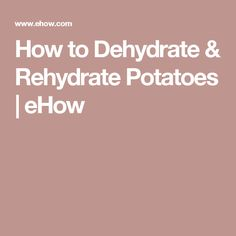 How to Dehydrate & Rehydrate Potatoes | eHow