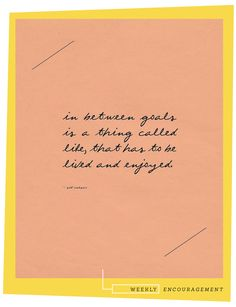 in between goals is a thing called life, that has to be lived and enjoyed. - sid caesar