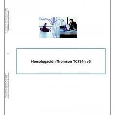Thomson TG784n v3Autor: Alberto Sagredo Castro Fecha: 15/04/2013Avanzada 7, S.L. 1 / 30Homologación Thomson TG784n v3   Thomson TG784n v3Autor: Alberto Sa. http://slidehot.com/resources/documento-de-homologacion-avanzada-7-thomson-tg784n-v3.31487/
