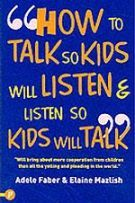 How To Talk So Kids Will Listen And Listen So Kids Will Talk  by Faber , Mazlish , Adele Faber and Elaine Mazlish