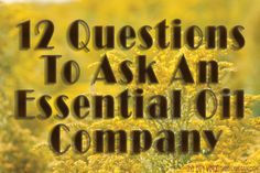 12 Questions To Ask An Essential Oil Company | TheOilyVegan.com