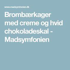 Brombærkager med creme og hvid chokoladeskal - Madsymfonien