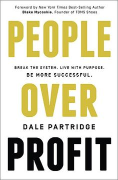 People Over Profit: Break the System, Live with Purpose, Be More Successful by Dale Partridge http://smile.amazon.com/dp/0718021746/ref=cm_sw_r_pi_dp_vydiub0EDDZ84