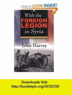 With the Foreign Legion in Syria (Life on the Edge series) (9780941936811) John Harvey , ISBN-10: 0941936813  , ISBN-13: 978-0941936811 ,  , tutorials , pdf , ebook , torrent , downloads , rapidshare , filesonic , hotfile , megaupload , fileserve