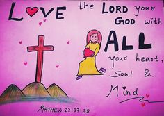 Mathew 22:37-38   Love the Lord your GOD with ALL your heart, with ALL your souland with ALL your mind.  Bible art by Sneha Mary Johns