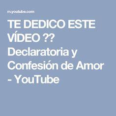TE DEDICO ESTE VÍDEO ♥♥ Declaratoria y Confesión de Amor - YouTube