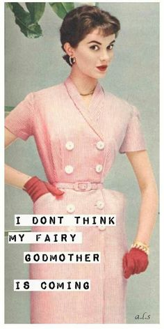 I don't think my fairy godmother is coming. Housewife Humor, Retro Housewife, Retro Humor, Vintage Humor, Retro Funny, Vintage Quotes, I Love To Laugh, Make Me Smile, Haha Funny