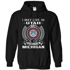 I MAY LIVE IN UTAH BUT I WAS MADE IN MICHIGAN T-SHIRTS, HOODIES (39.99$ ==► Shopping Now) #i #may #live #in #utah #but #i #was #made #in #michigan #SunfrogTshirts #Sunfrogshirts #shirts #tshirt #hoodie #tee #sweatshirt #fashion #style
