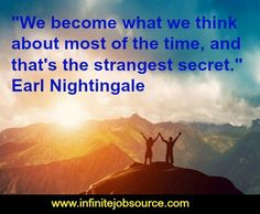"""Earl Nightingale Quotes """"We become what we think about most of the time, and that's the strangest secret."""""""