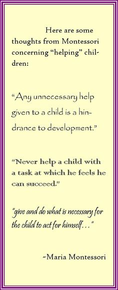 """Here are some thoughts from Maria Montessori concerning """"helping"""" children."""