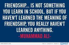 """Friendship is not something you learn in school."" ~ Muhammad Ali"