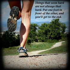 just put one foot in front of the other #running