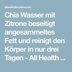 Chia Wasser mit Zitrone beseitigt angesammeltes Fett und reinigt den Körper in nur drei Tagen - All Health Alternatives