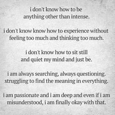 ENFP INFP I am passionate and I am deep and even if I am misunderstood, I am finally okay with that. This Is Your Life, What Is Life About, Mbti, Quotes To Live By, Me Quotes, Girl Quotes, Woman Quotes, Book Quotes, Infj Personality