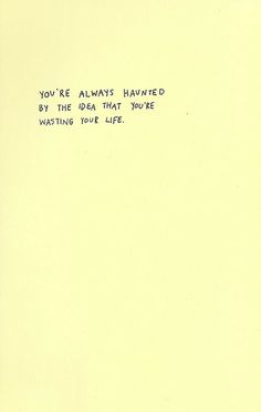 You're always haunted by the idea that you're wasting your life - INFJ The Words, Cool Words, Favorite Quotes, Best Quotes, Quotes To Live By, Life Quotes, Affirmations, Introvert, Intj Intp