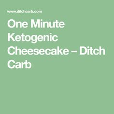 One Minute Ketogenic Cheesecake – Ditch Carb