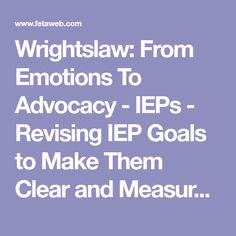 Wrightslaw: From Emotions To Advocacy - IEPs - Revising IEP Goals to Make Them Clear and Measurable by Nissan Bar-Lev, Special Education Director