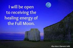 Affirmation:  I will be open to receiving the healing energy of the Full Moon.  -Blue Moon Shamanic Reiki