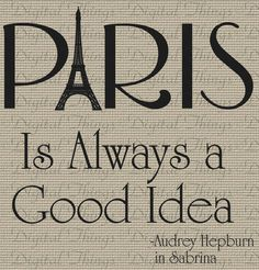Audrey Hepburn Quote Paris is Always a Good Idea Digital Download Iron on Transfer Tote Pillows Tea Towels DT469. $1.00, via Etsy.