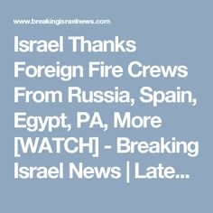 Israel Thanks Foreign Fire Crews From Russia, Spain, Egypt, PA, More [WATCH] - Breaking Israel News | Latest News. Biblical Perspective.