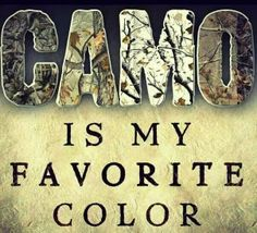 Camo is my favorite color!