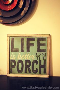 Life is better on the porch sign! 19in x 19in and only $39.  This sign can be altered by color and wording such as, Life is better on the farm, at the beach, at the lake etc.