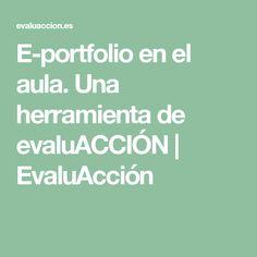E-portfolio en el aula. Una herramienta de evaluACCIÓN | EvaluAcción