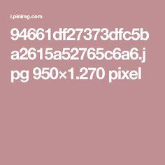 94661df27373dfc5ba2615a52765c6a6.jpg 950×1.270 pixel